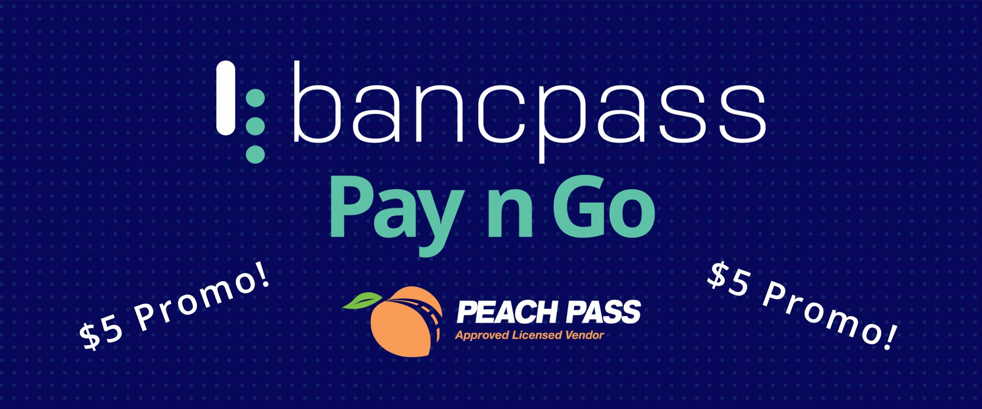 $5 Promo - Transition from Peach Pass to Pay n Go - BancPass