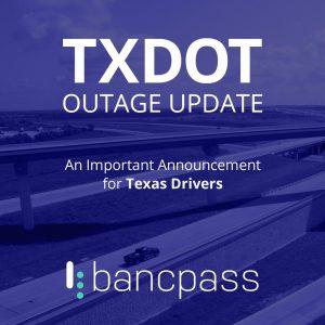 TXDot Service Outage - BancPass